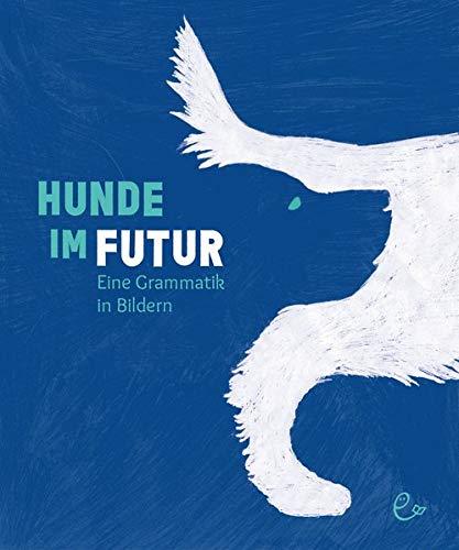 Hunde im Futur. Eine Grammatik in Bildern. Rezension