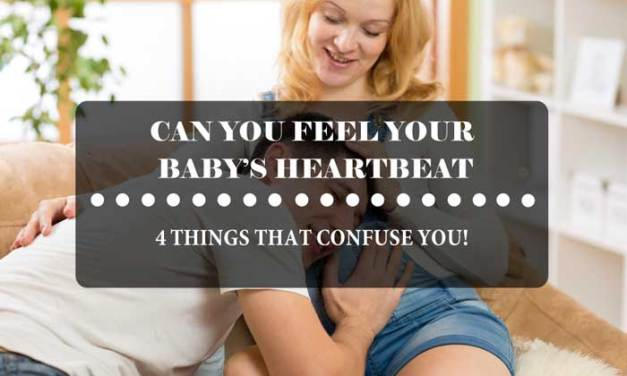 Can You Feel Your Baby's Heartbeat: 4 Things That Make You Confused