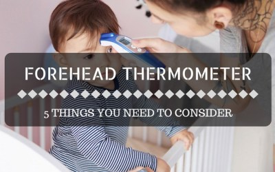 Best Forehead Thermometer: 5 Things You Need to Consider!