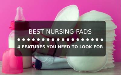 Best Nursing Pads: 4 Features You Need to Look For!