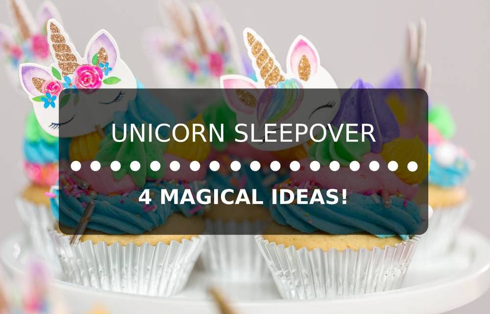 4 Ideas For A Magical Unicorn Sleepover