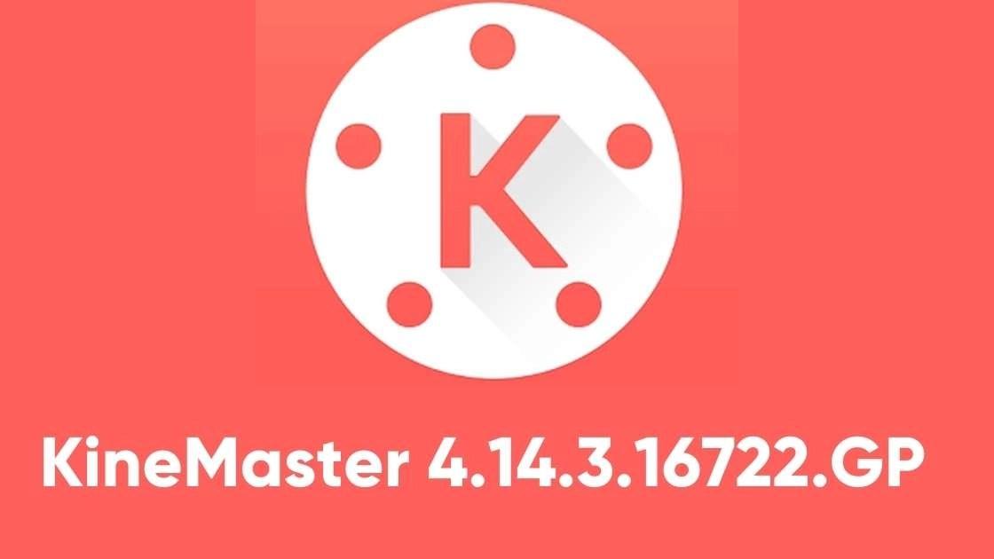 KineMaster 4.14.3.16722.GP