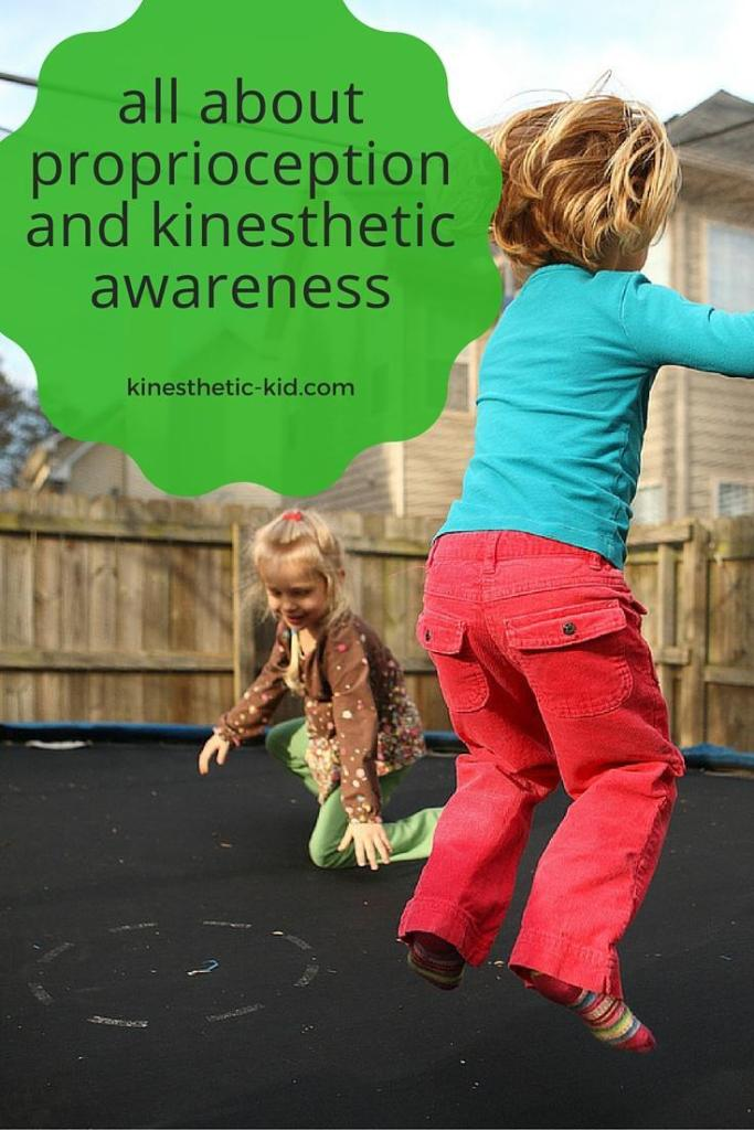 all about proprioception and kinesthetic awareness