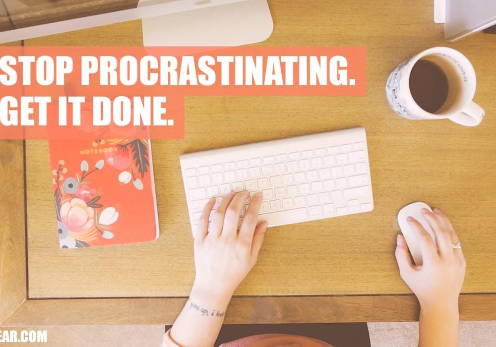 Stop procrastinating. Get it done.