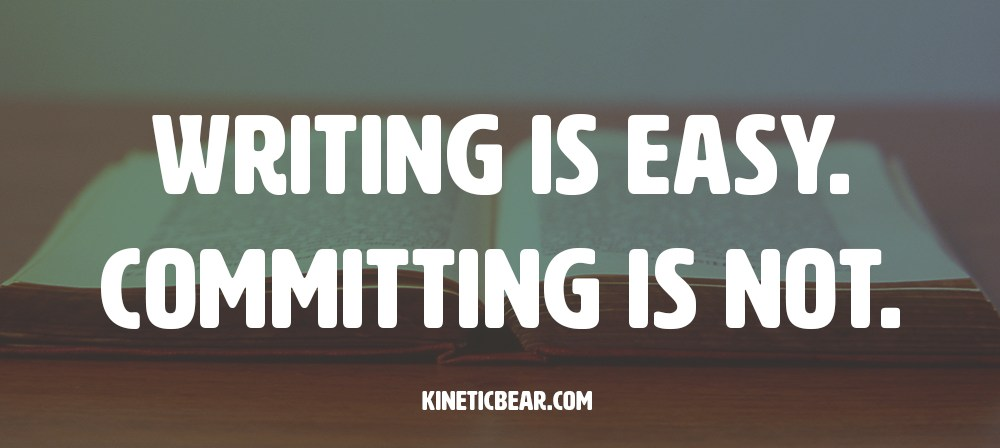 Becoming a writer is easy. Committing to writing is not.