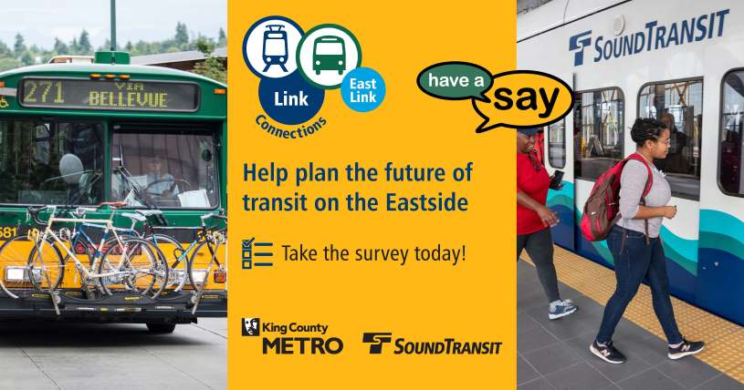 "Graphic with photos of route 271 bus with bicycles on the rack and a light rail car with a customer boarding, and text reads ""help plan the future of transit on the Eastside. Take the Survey today"" and King County Metro and Sound Transit logos"