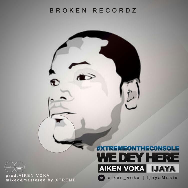 DOWNLOAD Music: Aiken Voka – We Dey Here (ft. Ijaya)
