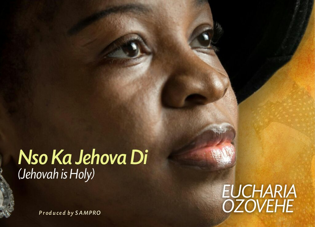 DOWNLOAD Music: Eucharia Ozovehe – Nso Ka Jehova Di (Jehovah Is Holy)