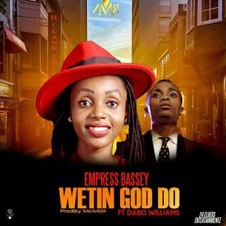 DOWNLOAD Music: Empress Bassey – Wetin God Do (ft. Dabo Williams)