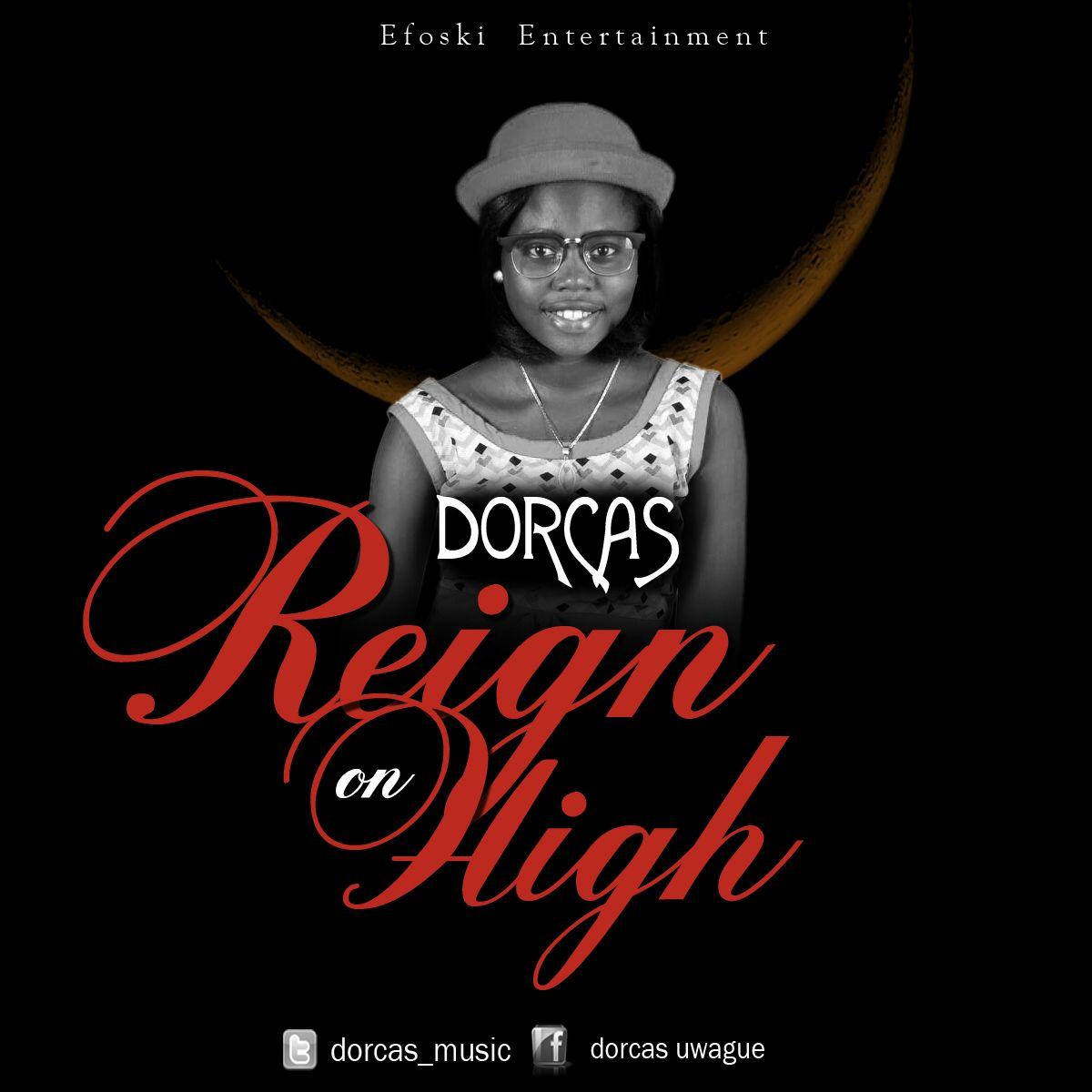 DOWNLOAD Music: Dorcas – Reign On High