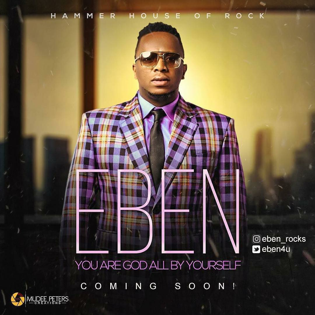 DOWNLOAD Music: Eben - You Are God All By Yourself | Kingdomboiz