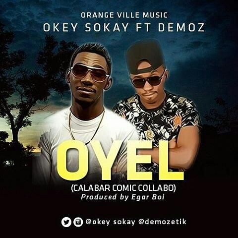 DOWNLOAD Music: Okey Sokay × Demoz – Oyel (Calabar Comic Collabo)