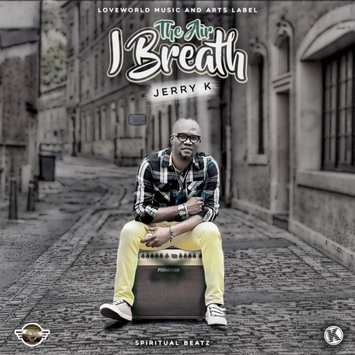 DOWNLOAD Music: Jerry K - The Air I Breath (Prod  By Kelly Lyon