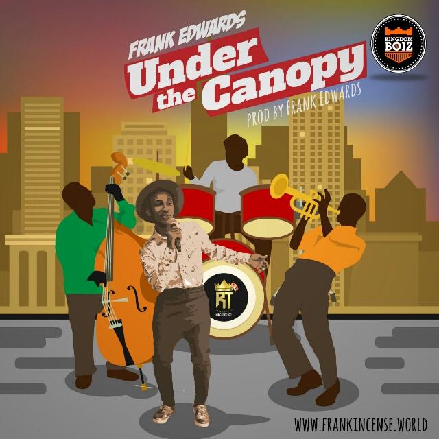 DOWNLOAD Music: Frank Edwards - Under The Canopy | Kingdomboiz