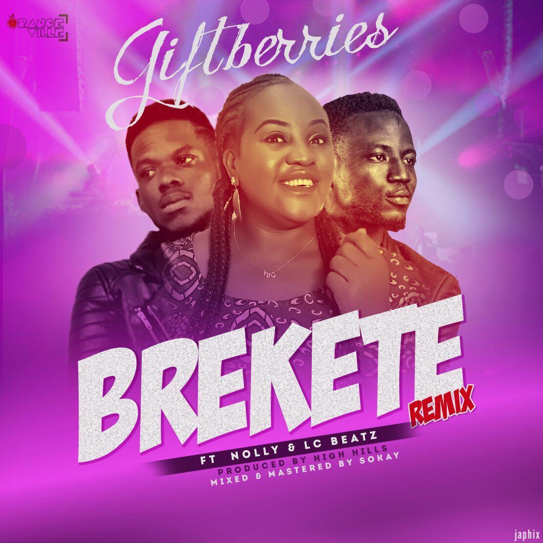 "DOWNLOAD Music: Giftberries – Brekete ""Remix"" (ft. Lc Beatz & Nolly)"