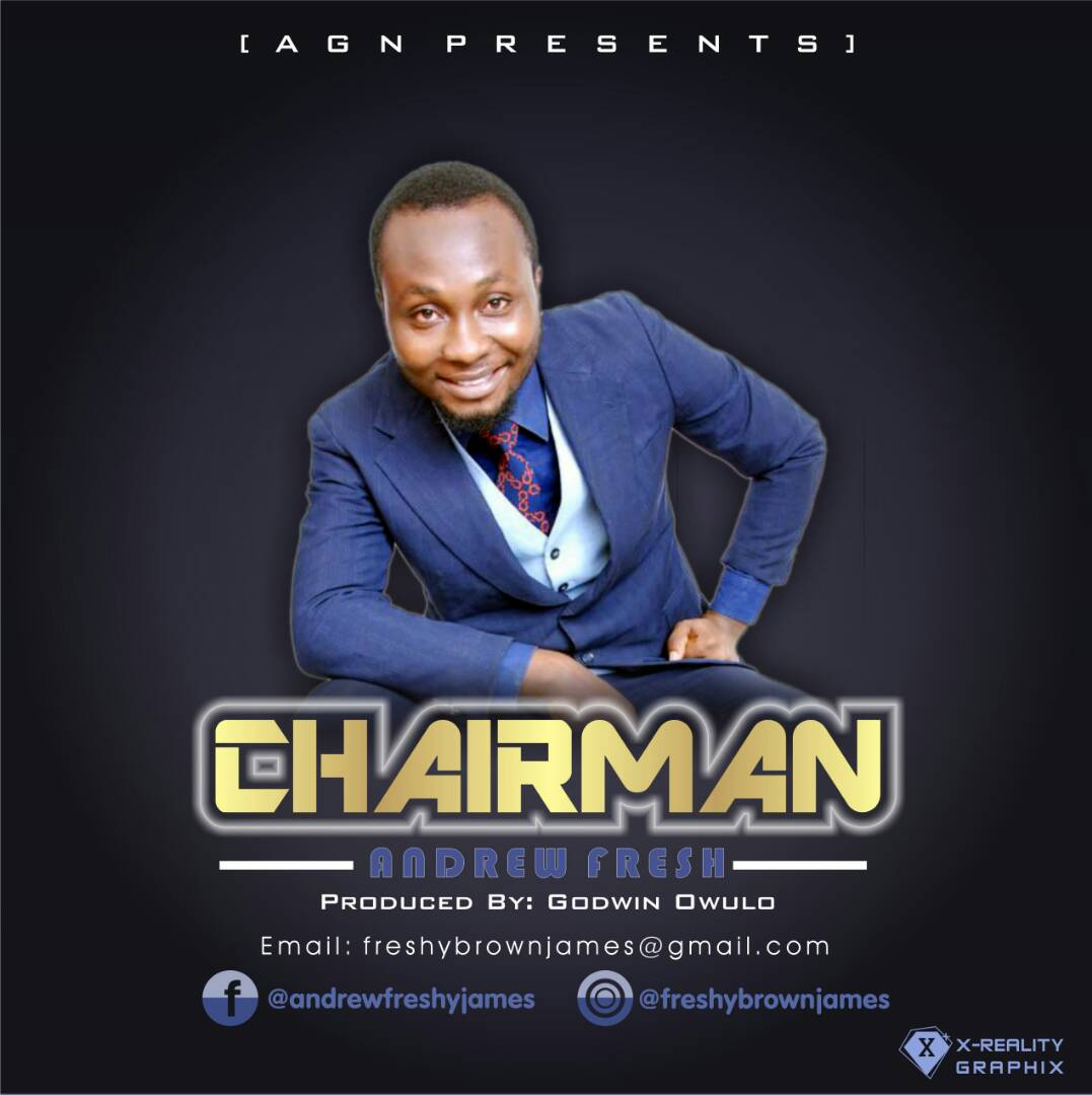 DOWNLOAD Music: Andrew Fresh – Chairman (Prod. Godwin Owulo)