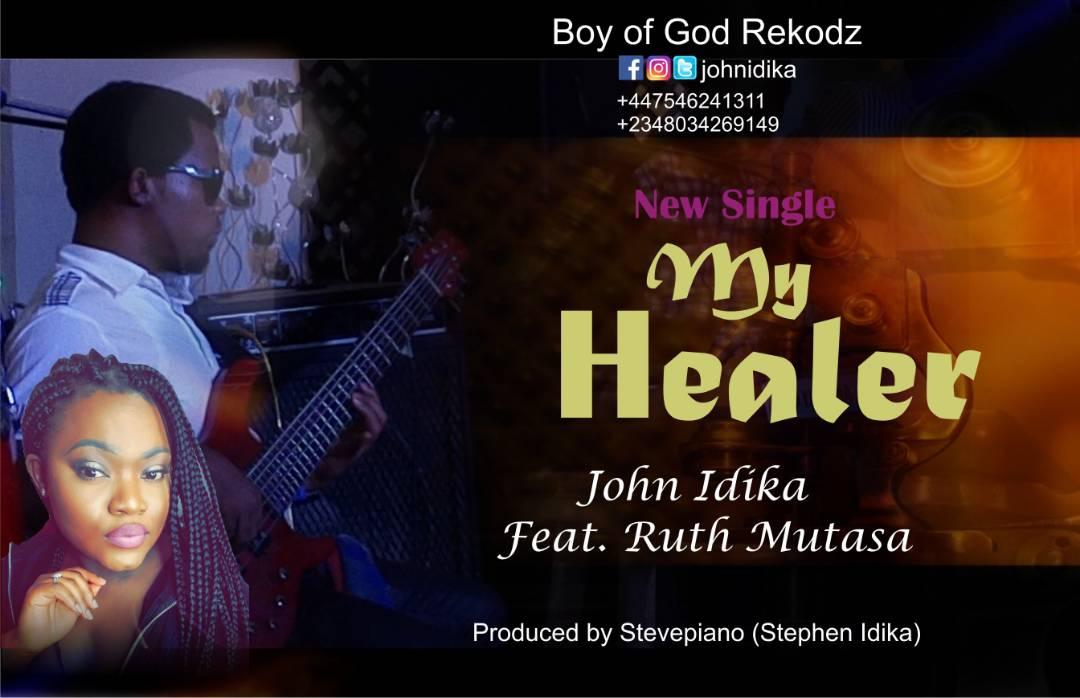 DOWNLOAD Music: John Idika – My Healer (ft. Ruth Mutasa)