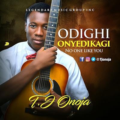 DOWNLOAD Music: T.J Onoja – Odighi Onye Dika Gi (No One Like You)