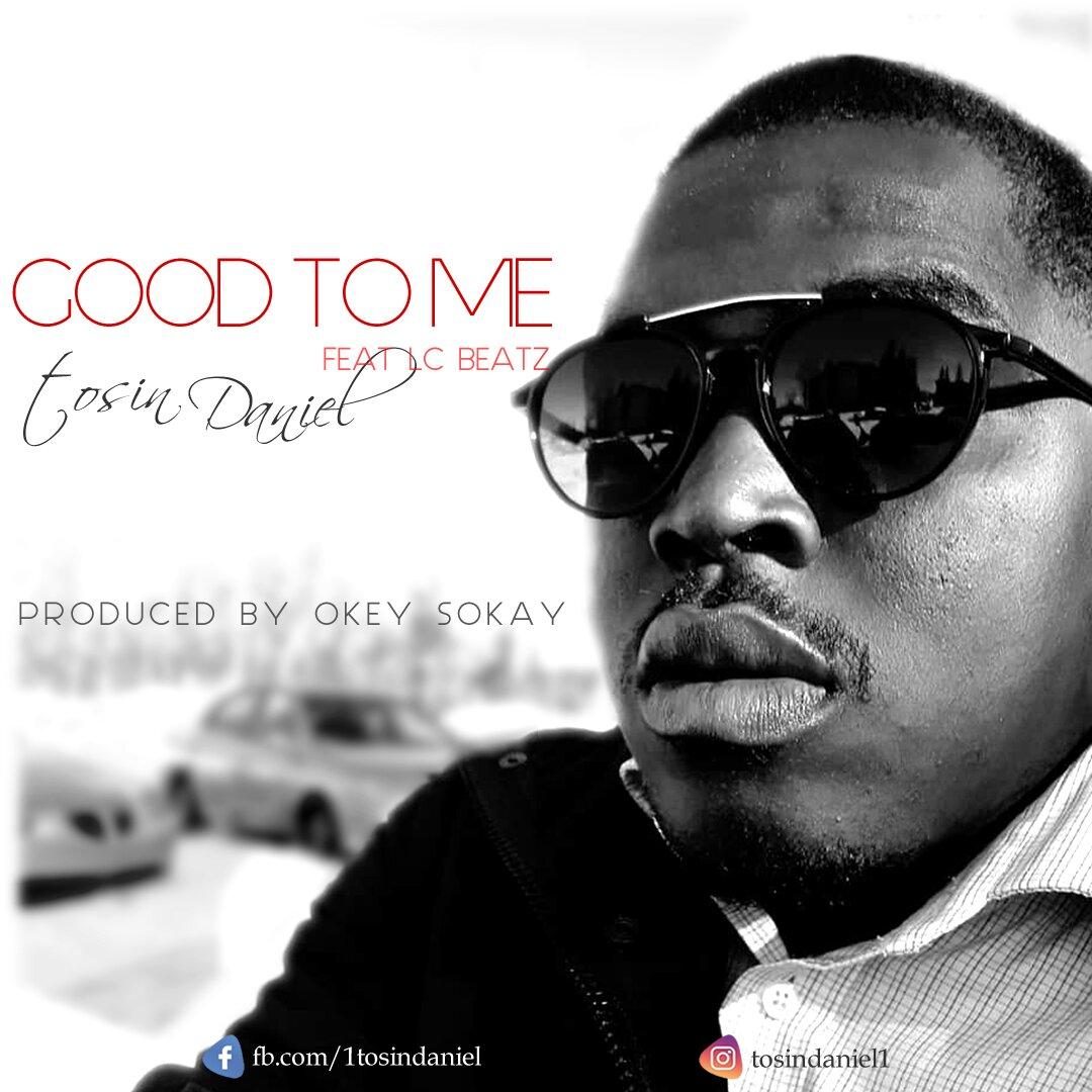 DOWNLOAD Music: Tosin Daniel – Good To Me (ft. Lc Beatz)