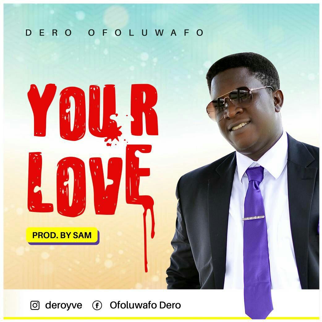 DOWNLOAD Music: Dero Ofoluwafo – Your Love