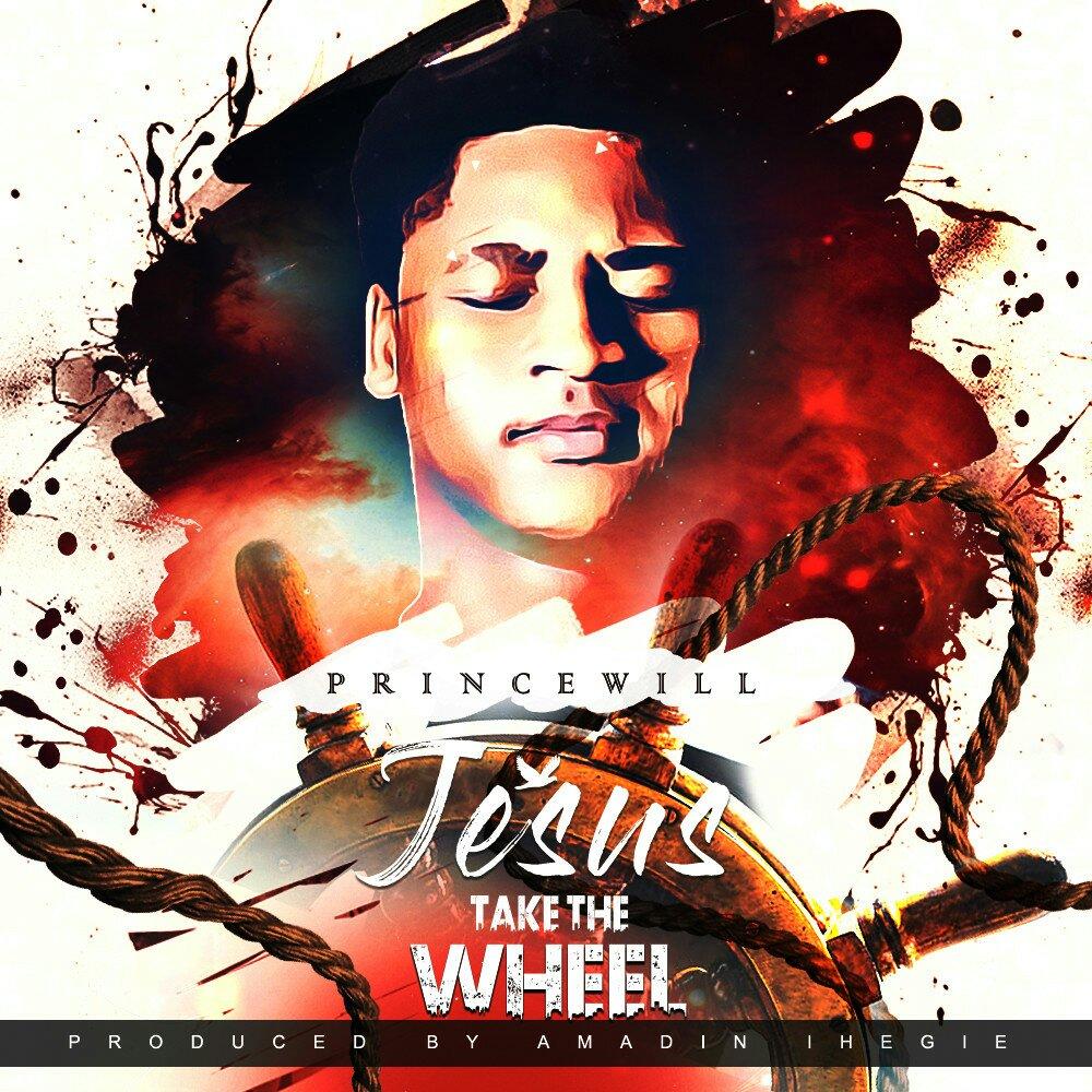 DOWNLOAD Music: Prince Will – Jesus Take The Wheel