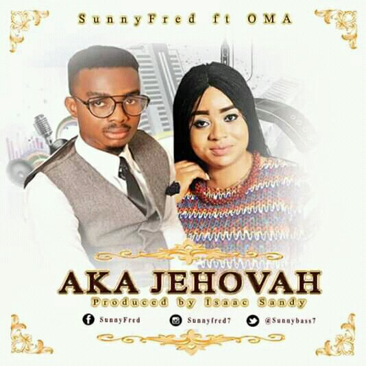 DOWNLOAD Music: Sunny Fred – Aka Jehovah (ft. Oma)