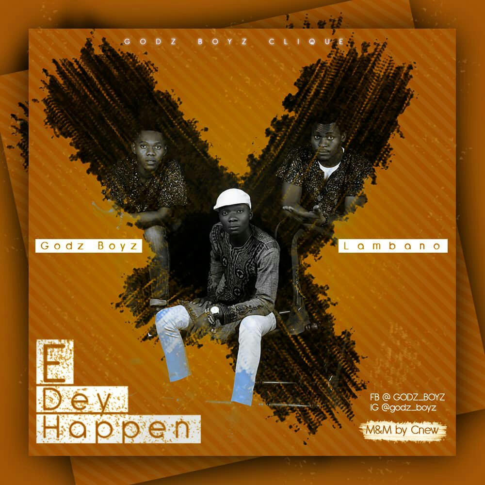 DOWNLOAD Music: Godz Boyz - E Dey Happen (ft. Lambano)