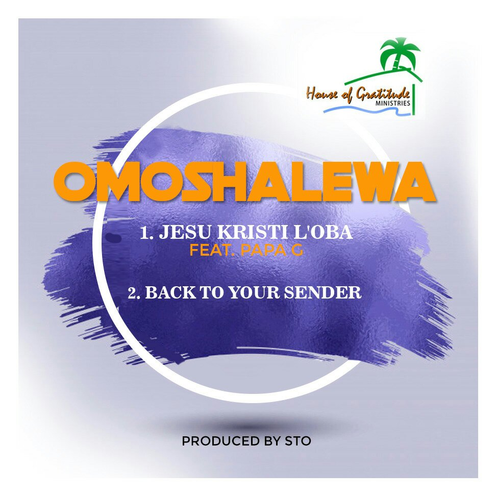 "Omoshalewa Releases Two New Singles ""Jesu Kristi L'oba"" & ""Back To Your Sender"""