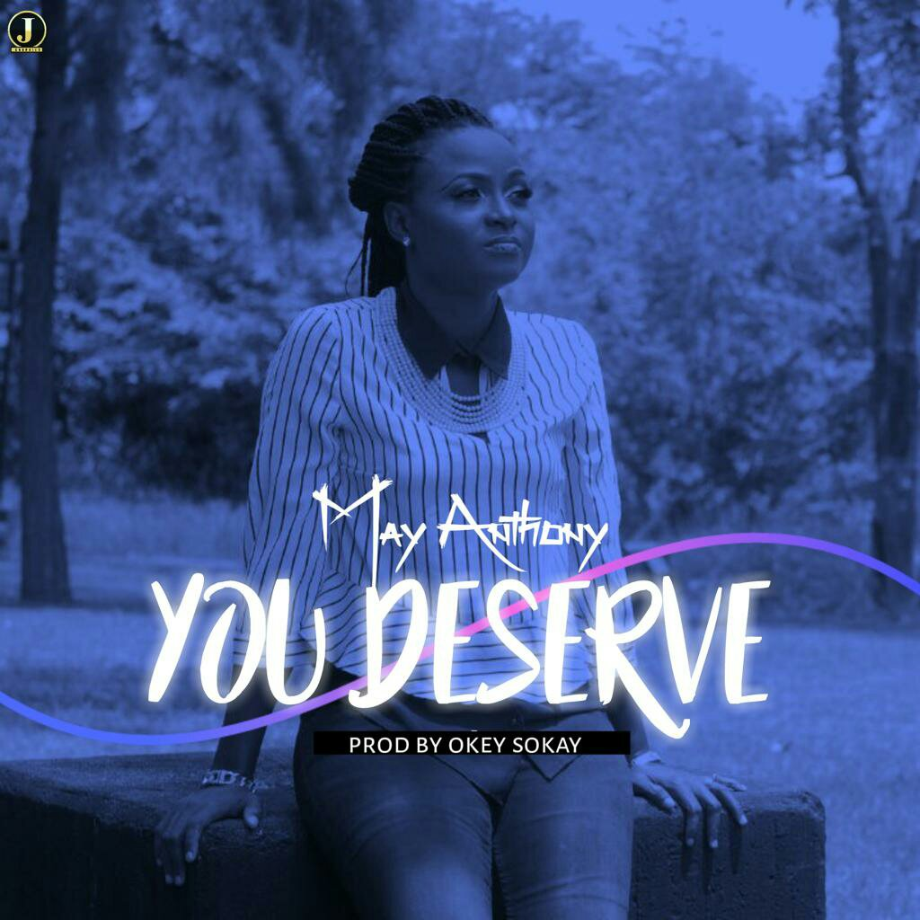 DOWNLOAD Music: May Anthony –  You Deserve (Prod. By Okey Sokay)