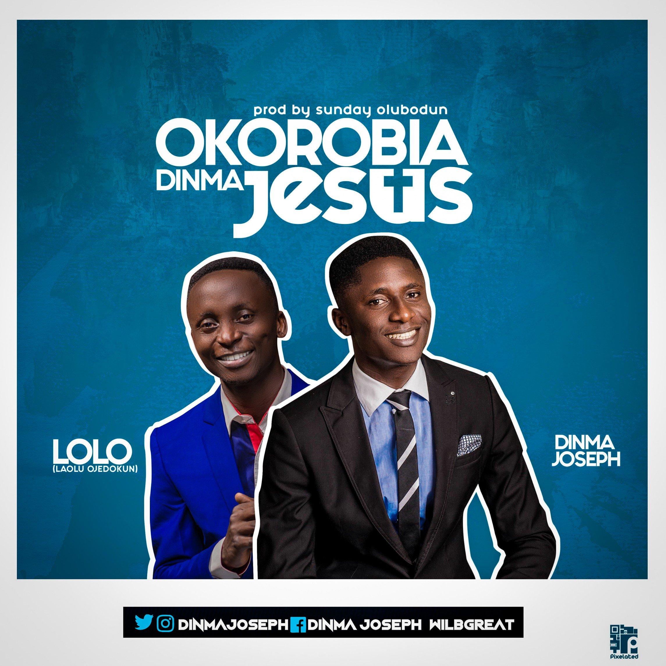 DOWNLOAD Music: Dinma Joseph – Okorobia Dinma Jesus (ft. Lolo)
