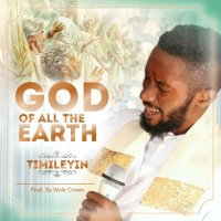 DOWNLOAD Music: Timileyin - God Of All The Earth (ft. Oore Ofe Anu)