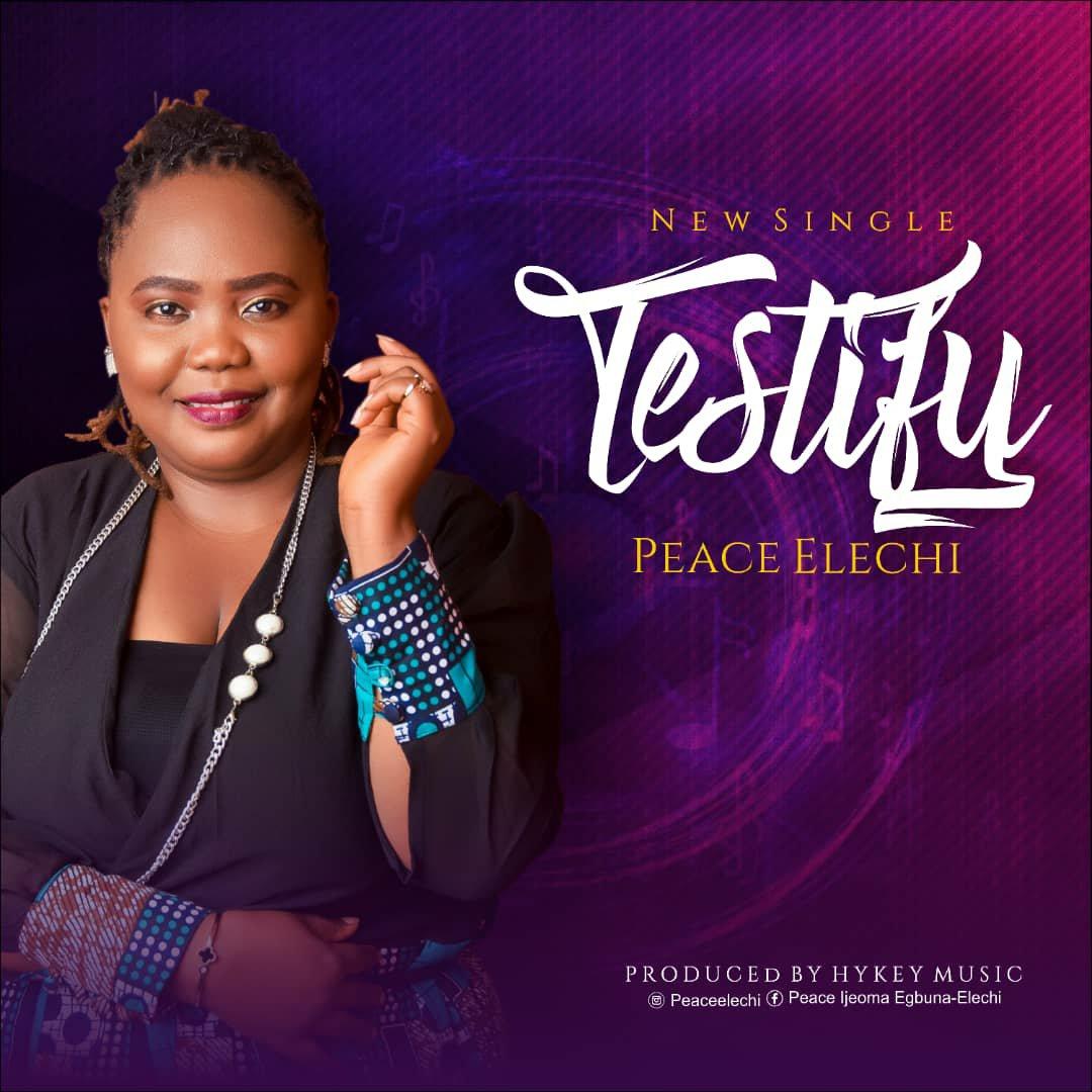 DOWNLOAD Music: Peace Elechi- Testify