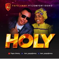 DOWNLOAD Music: Papa Jimmy - Holy (ft. Comfort Idoko)