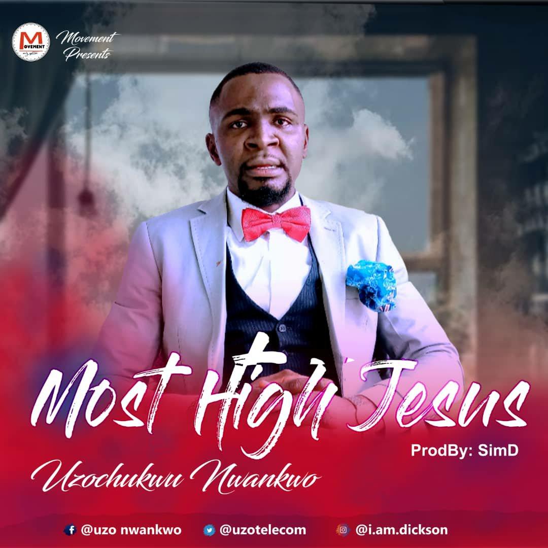 DOWNLOAD Music: Uzochukwu Nwankwo – Most high Jesus
