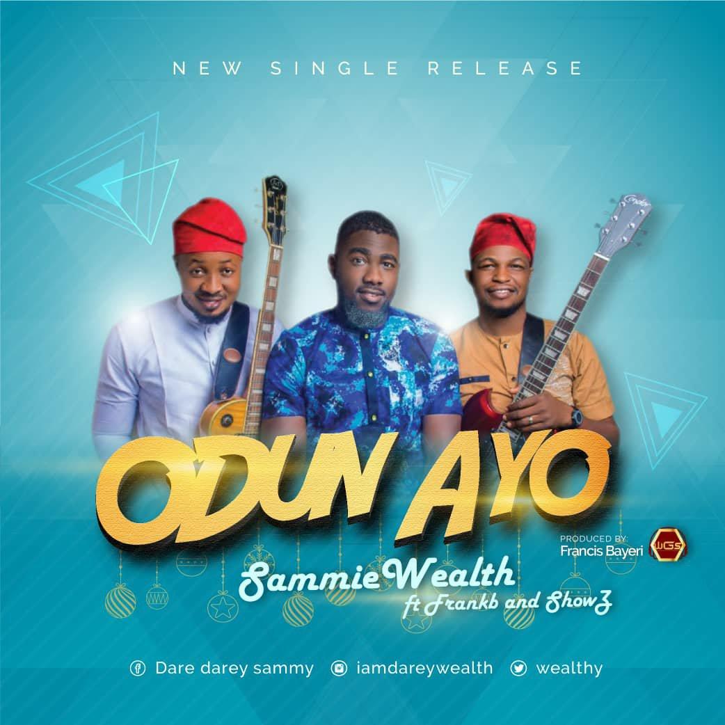 DOWNLOAD Music: Sammy Wealth – Odun Ayo (ft. Shola Shows and Francis Bayeri)