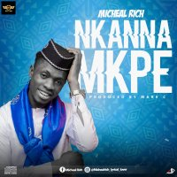 DOWNLOAD Music: Michael Rich - Nkanna Mkpe