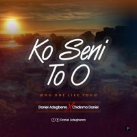DOWNLOAD Music: Daniel Adegbenro - Ko Seni To o (No one Like You)