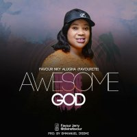 DOWNLOAD Music:- Favour Alugha - Awesome God