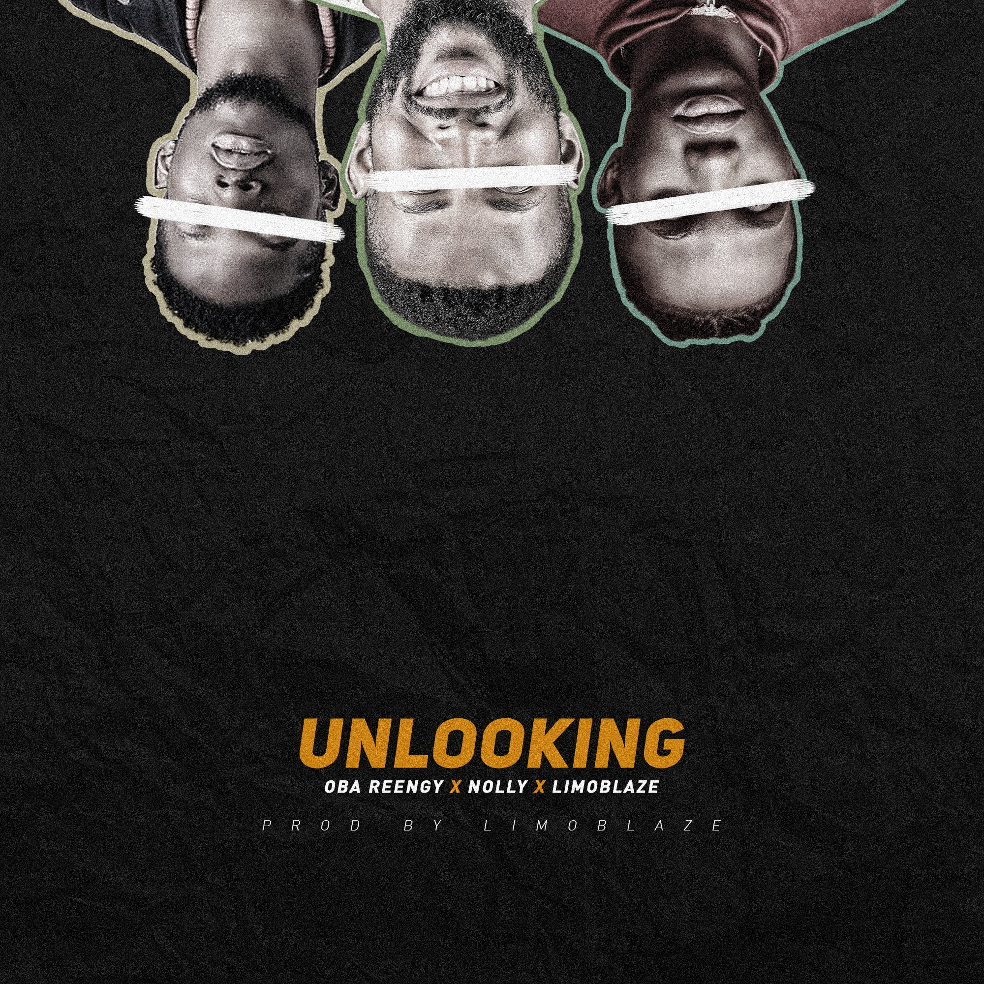 DOWNLOAD Music: Oba Reengy x Limoblaze x Nolly – Unlooking