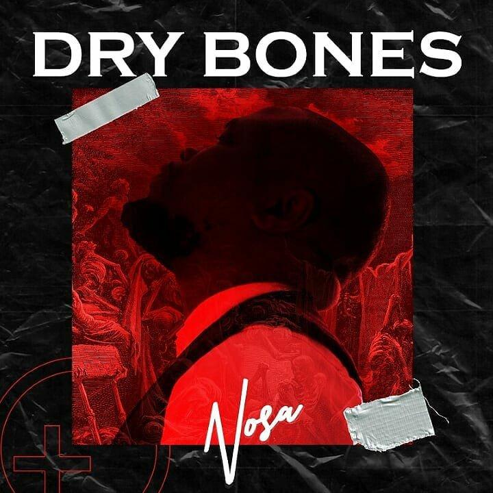 DOWNLOAD Music: Nosa – Dry Bones