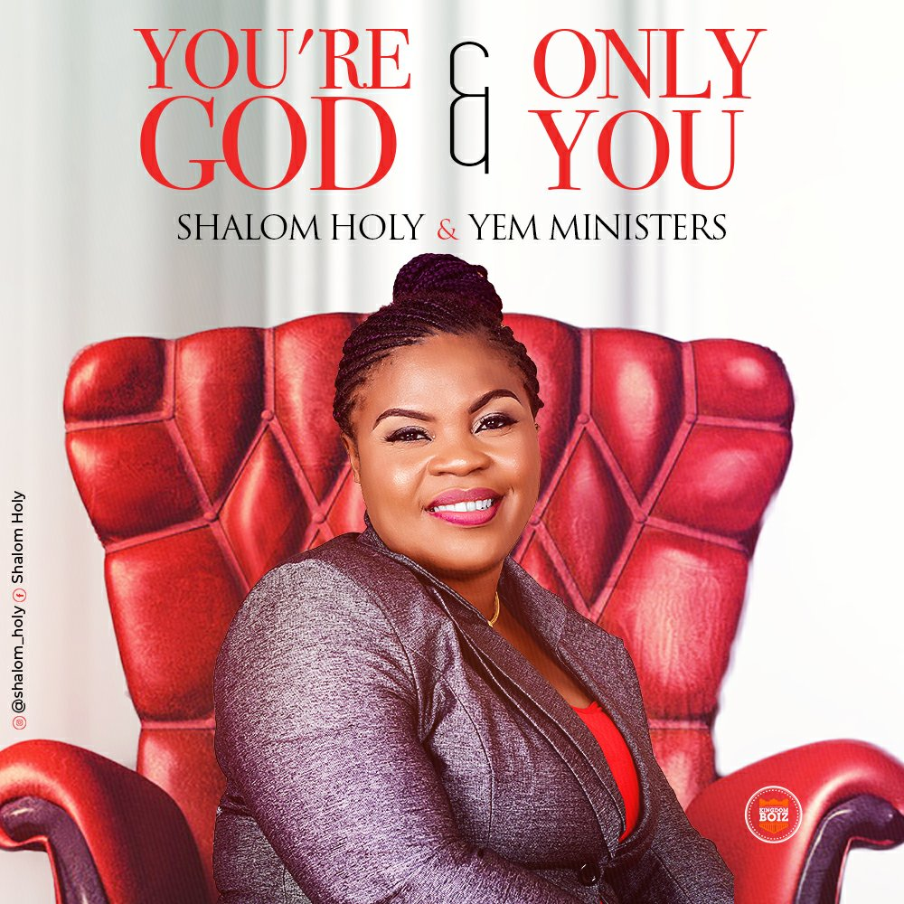 DOWNLOAD Music: Shalom Holy & Yem Ministers – You're GOD & Only You