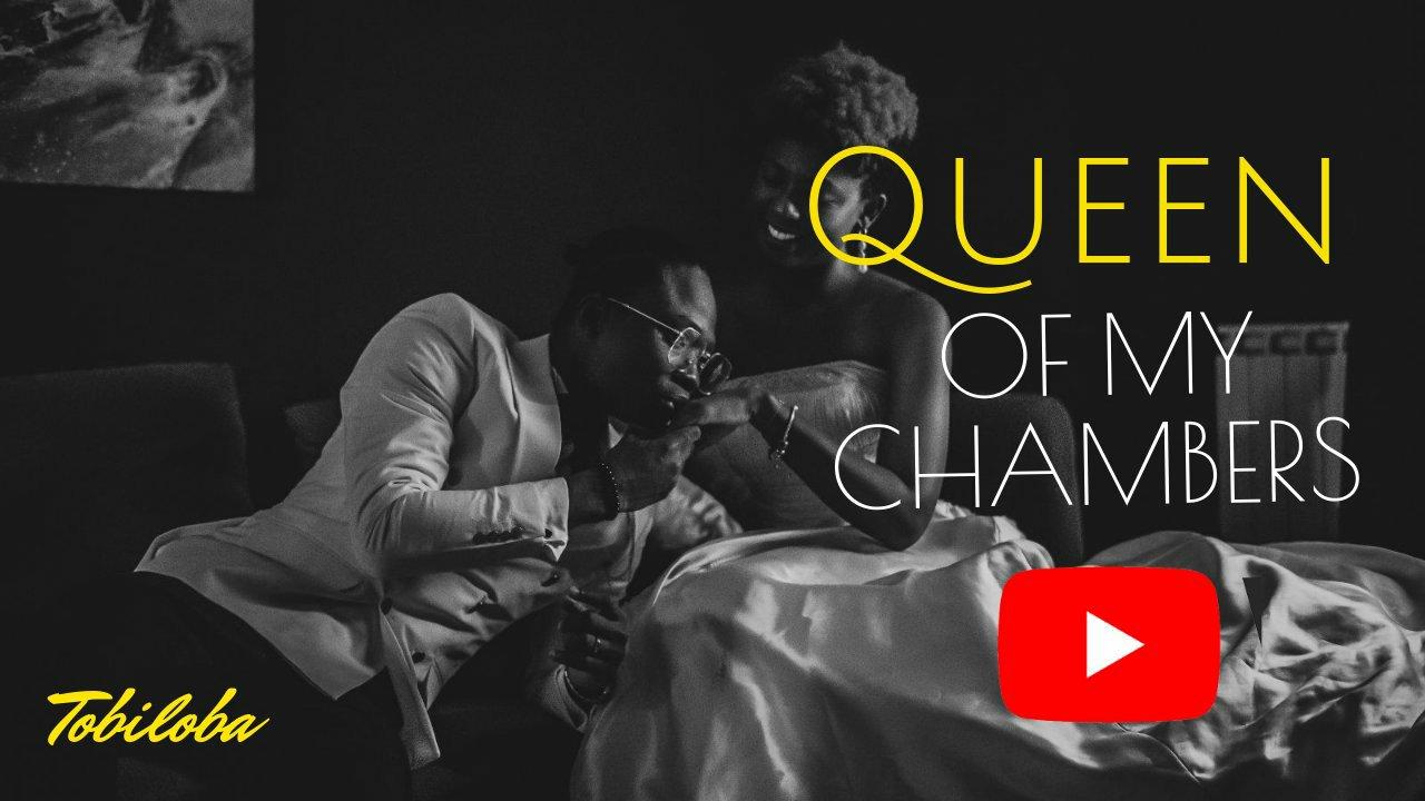 MUSIC Video + Audio: Tobiloba – Queen Of My Chambers