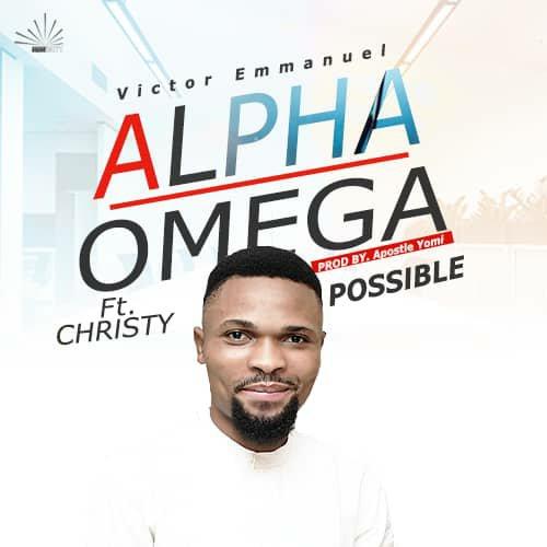 DOWNLOAD Music: Victor Emmanuel – Alpha Omega & Possible