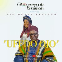 MUSIC Video: Glowreeyah Braimah - Ufedo Ojo (ft. Sir Moses Braimah)