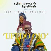MUSIC Video: Glowreeyah Braimah - Ufedo Ojo (ft. Sir Moses Braimah)