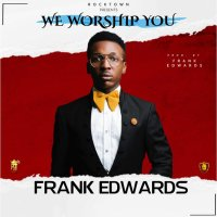 DOWNLOAD Music: Frank Edwards - We Worship You