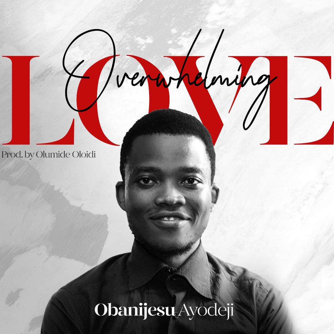 DOWNLOAD Music: Obanijesu Ayodeji – Overwhelming Love