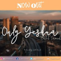 DOWNLOAD Music: Caleb David - Only Yeshua