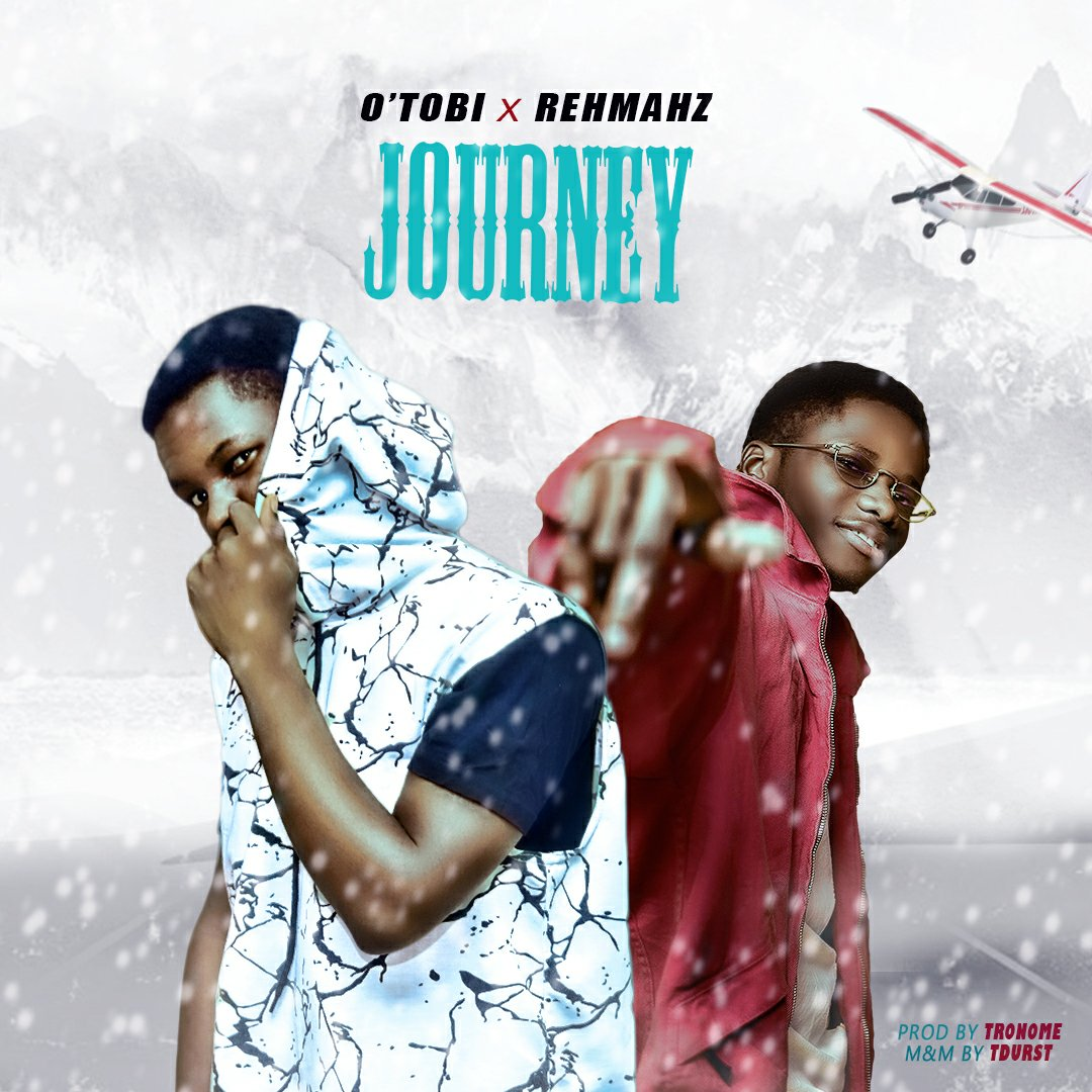DOWNLOAD Music: O'tobi x Rehmahz – Journey