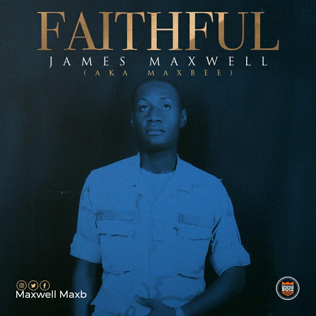 DOWNLOAD Music: James Maxwell aka MaxBee – Faithful